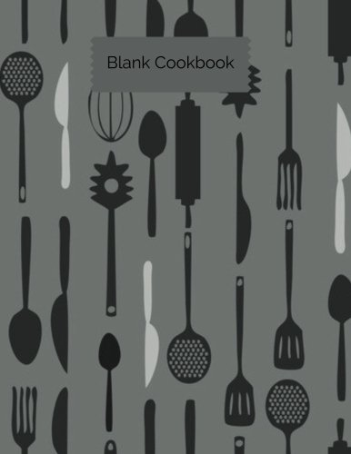Blank Cookbook: Grey Utensil Cover Blank Recipe Book | Journal, Notebook, Method & Instructions Keeper & Organizer | To Write In & Store Your Family ... Large | 100 pages (Cooking Gifts) (Volume 20)