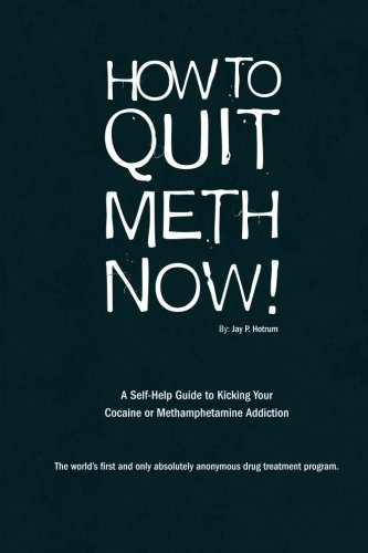How to Quit Meth Now: A Self-Help Guide to Kicking Your Meth or Cocaine Addiction