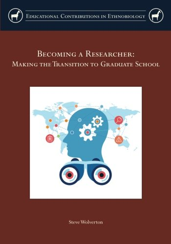 Becoming a Researcher: Making the Transition to Graduate School (Educational Contributions in Ethnobiology)