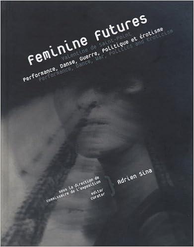 Lire Feminine Futures : Valentine de Saint-Point - Performance, danse, guerre, politique et érotisme epub, pdf