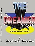 The Dreamer, Qamrul A. Khanson, 1420893858