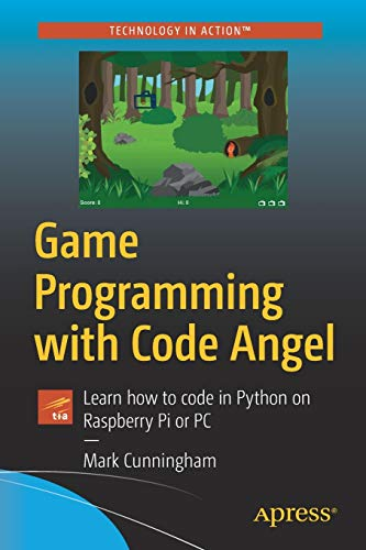 Book cover of Game Programming with Code Angel: Learn how to code in Python on Raspberry Pi or PC by Mark Cunningham