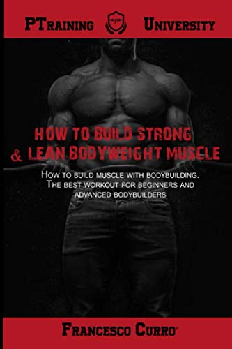 How to build strong & lean bodyweight muscle: How to build muscle with bodybuilding. The best workout for beginners and advanced bodybuilders (Italian Edition) (Best Workouts To Gain Muscle Mass And Strength)