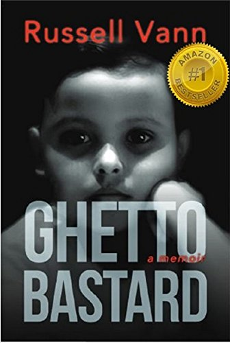 Book: Ghetto Bastard - A Memoir (The Ghetto Bastard Series) by Russell Vann