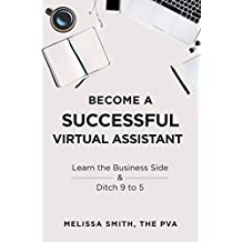 Become A Successful Virtual Assistant: Learn the Business Side & Ditch 9 to 5