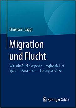 Migration und Flucht: Wirtschaftliche Aspekte - regionale Hot Spots - Dynamiken - Lösungsansätze