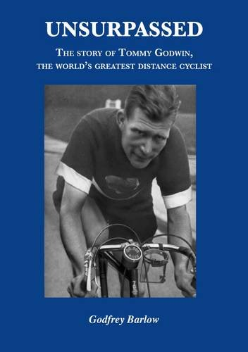 Unsurpassed: The Story of Tommy Godwin, the World's Greatest Distance Cyclist PDF