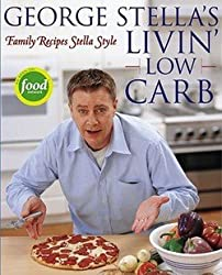 George Stella: George Stella's Livin' Low Carb : Family Recipes Stella Style (Paperback); 2004 Edition