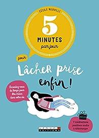 5 minutes par jour pour lâcher prise, enfin ! par Cécile Neuville
