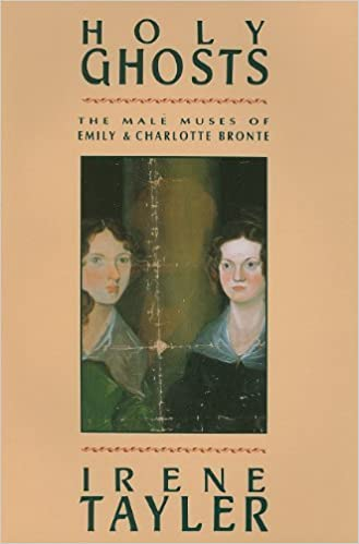 Book Holy Ghosts: The Male Muses of Emily and Charlotte Bronte by Tayler Irene (1993-11-04)