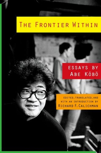 The Frontier Within: Essays by Abe Kobo (Weatherhead Books on Asia)