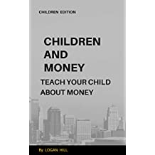 Children and Money: Teach your Child about Money (Money and Kids  Book 1)