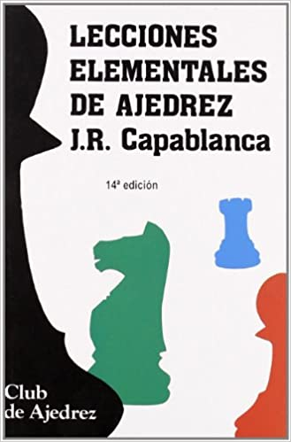 Lecciones elementales de ajedrez - José Raúl Capablanca