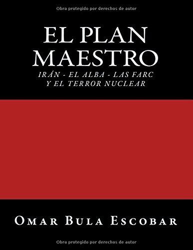 Download El Plan Maestro: Irán - El Alba - Las Farc y El Terror Nuclear (Spanish Edition) pdf epub