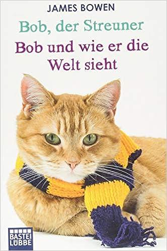 Bob Der Streuner Bob Und Wie Er Die Welt Sieht Zwei Bestseller