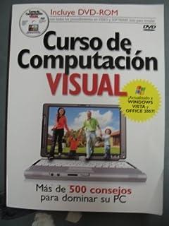 Curso de Computacion Visual: Mas de 500 Consejos Para Dominar Su PC