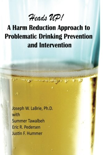 Heads UP, A Harm Reduction Approach to Problematic Drinking ...