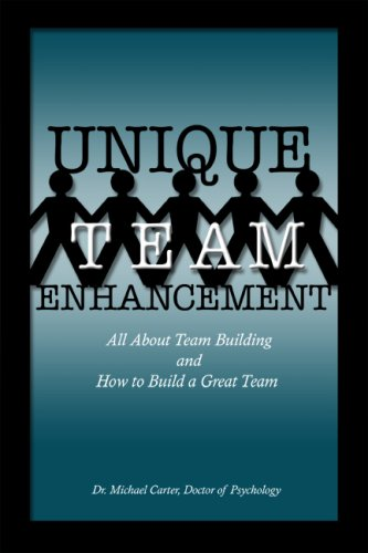 Unique Team Enhancement: All About Team Building and How to Build a Great Team