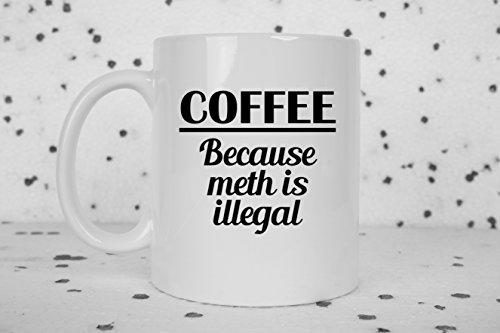 Funny meth is illegal coffee mug
