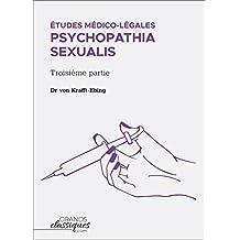 Études médico-légales - Psychopathia Sexualis avec recherches spéciales sur l'inversion sexuelle: Troisième partie (French Edition)