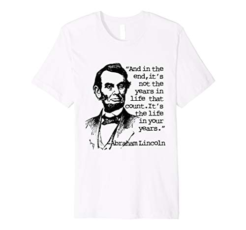 Abe Lincoln - Inspirational Tee, abraham Lincoln quote (Abraham Lincoln Log Cabin Replica)