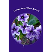 Courage Times Three. A Novel