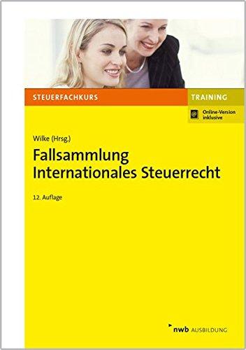 Fallsammlung Internationales Steuerrecht (NWB-Steuerfachkurs - Trainingsprogramm) Taschenbuch – 27. April 2017 Kay-Michael Wilke Petra Karl Jörg Tietz Jörg-Andreas Weber LL. M