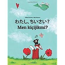 Watashi, chiisai? Men kiçijikmi?: Japanese [Hirigana and Romaji]-Turkmen (Türkmençe/Türkmen dili): Children's Picture Book (Bilingual Edition) (Japanese and Turkmen Edition)