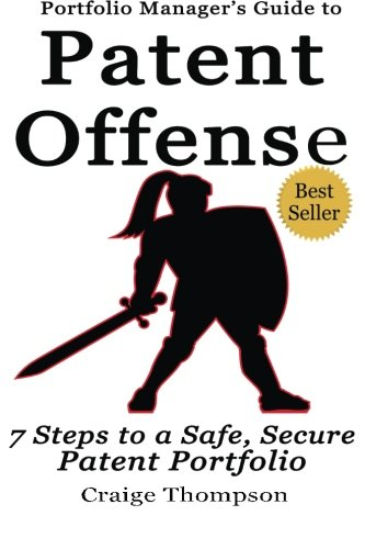 The Patent Offense Book: Portfolio Manager's Guide to 7 Steps to a Safe, Secure Patent Portfolio
