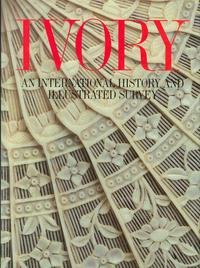 Ivory: An International History and Illustrated Survey