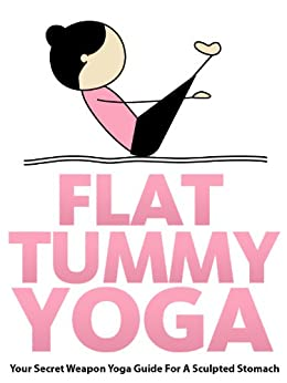 Flat Tummy Yoga: Your Secret Weapon Yoga Guide For A