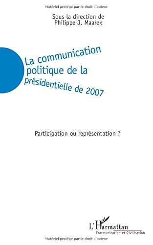 Download La communication politique de la présidentielle de 2007: Participation ou représentation? (French Edition) ebook
