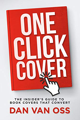 One Click Cover The Insider S Guide To Book Covers That Convert