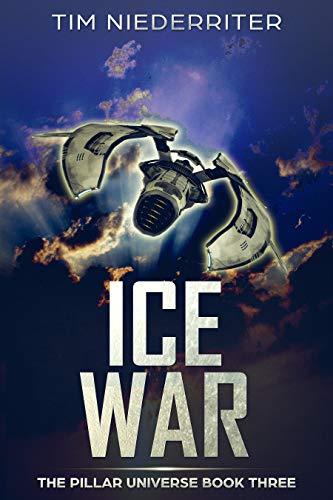 Ice War: A Space Opera Adventure (The Pillar Universe Book 3)
