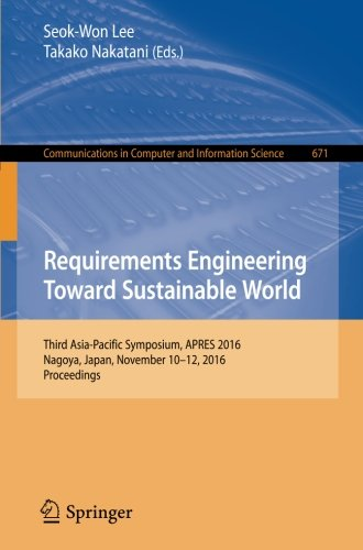 Requirements Engineering Toward Sustainable World: Third Asia-Pacific Symposium, APRES 2016, Nagoya, Japan, November 10-12, 2016, Proceedings (Communications in Computer and Information Science)