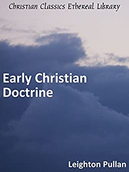 Early Christian Doctrine by [Pullan, Leighton]