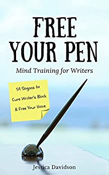 Free Your Pen: Mind Training for Writers (59 Slogans to Cure Writer's Block & Free Your Voice) by [Davidson, Jessica]