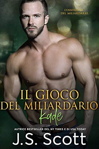 Il Gioco Del Miliardario ~ Kade (L'ossessione del miliardario Vol. 4) (Italian Edition)