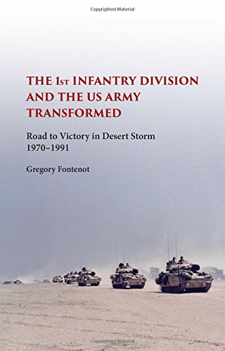 The First Infantry Division and the U.S. Army Transformed: Road to Victory in Desert Storm, 1970-1991 (American Military Experience)