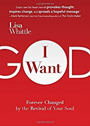 By Lisa Whittle - I Want God: Forever Changed by the Revival of Your Soul (2014-10-16) [Paperback]
