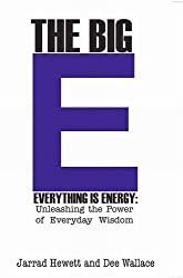 The Big E - Everything is Energy: Unleashing the Power of Everyday Wisdom