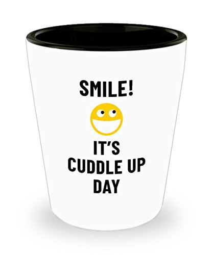 Smile! It's Cuddle Up Day Bar Drinking 1.5oz Shot Glass Weird Holiday Celebration January - Holidays Weird January