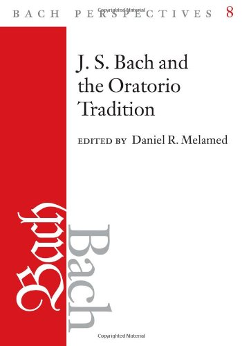 Bach Perspectives, Volume 8: J.S. Bach and the Oratorio Tradition by University of Illinois Press