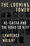 The Looming Tower: Al-Qaeda and the Road to 9/11 by Wright, Lawrence 1st (first) (2006) Hardcover