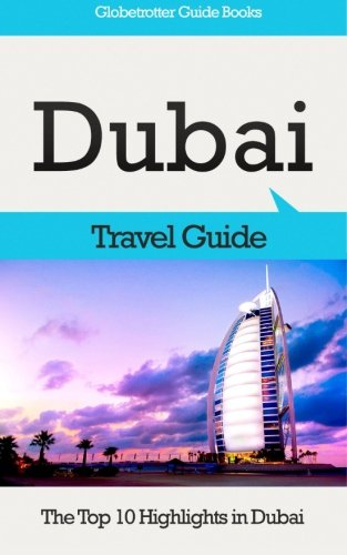 Dubai Travel Guide: The Top 10 Highlights in Dubai