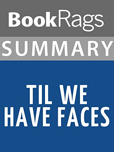 Summary & Study Guide Till We Have Faces by C.S. Lewis (Cs Lewis Till We Have Faces Chapter Summaries)