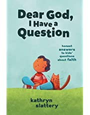 Dear God, I Have a Question: Honest Answers to Kids' Questions About Faith