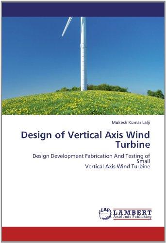 Price comparison product image Design of Vertical Axis Wind Turbine: Design Development Fabrication And Testing of Small Vertical Axis Wind Turbine