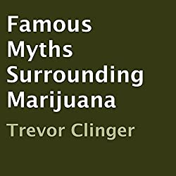 Famous Myths Surrounding Marijuana