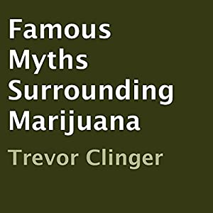 Famous Myths Surrounding Marijuana Audiobook